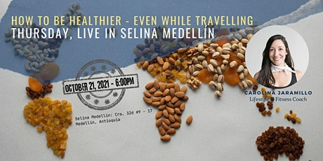 HOW TO BE HEALTHIER, even while travelling - LIVE IN MEDELLÍN tickets