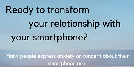 Transform your Relationship with your Smartphone: 5-week Group Program tickets