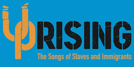 UPRISING: Songs of Slaves and Immigrants tickets