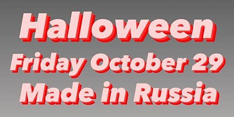 MIAMI HALLOWEEN FRIDAY OCTOBER 29 MADE in RUSSIA & ZEPPELIN MOSCOW present tickets