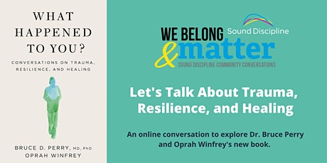 """""""What Happened to You?"""" A Conversation About Trauma, Resilience, & Healing tickets"""