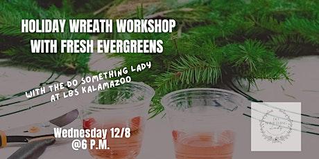 Holiday Wreath Workshop at LBS Kalamazoo tickets