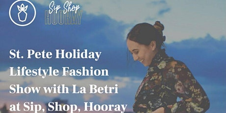St. Pete Holiday Lifestyle Fashion Show by  La Betri and Sip Shop Hooray tickets