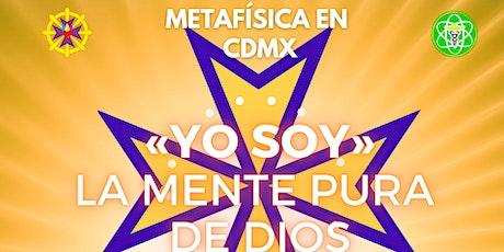 """""""YO SOY"""" LA MENTE PURA DE DIOS: Metafísica en CDMX tickets"""