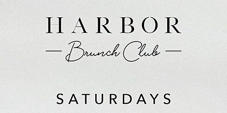 HARBOR NYC - BRUNCH CLUB*** Every Saturday, 3pm-8pm tickets