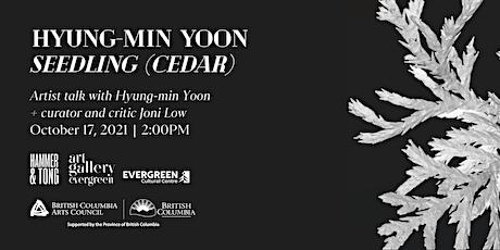 Seedling (cedar): Artist talk with Hyung-min Yoon and Joni Low tickets