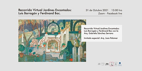 RECORRIDO VIRTUAL JARDINES ENCANTADOS: Luis Barragán y Ferdinand Bac entradas