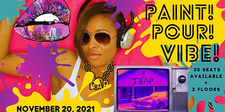 PAINT ~ POUR ~ VIBE PARTY |  PASADENA, CA tickets