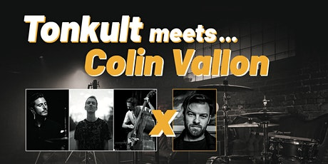TONKULT MEETS: COLIN VALLON Tickets