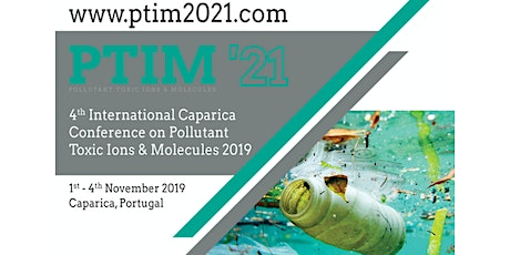 4th PTIM 2021 -  Caparica Conference on Pollutant Toxic Ions and Molecules tickets