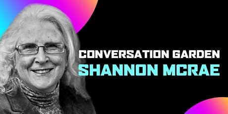 CONVERSATION GARDEN  with Shannon McRae & invite guests (online) tickets