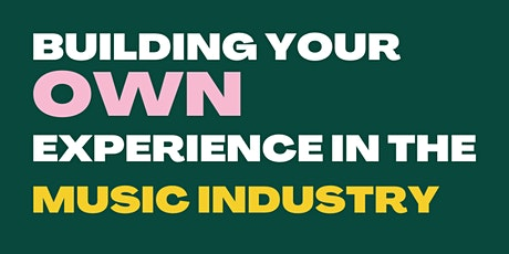 Building your own experience in the Music Industry tickets