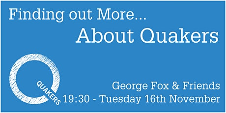 Finding Out More About Quakers - George Fox & Friends tickets