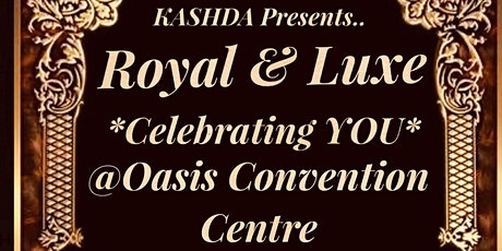 Kashda The Royal and Luxe! Celebrating YOU!Celebrating Businesses! tickets