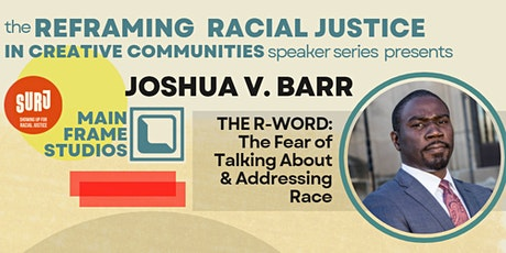 Reframing Racial Justice in Creative Communities & JOSHUA BARR: tickets