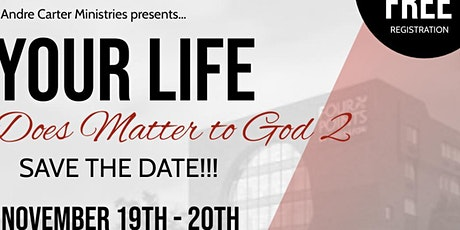 YOUR LIFE DOES MATTER TO GOD 2 tickets