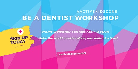 Be a Dentist ONLINE Workshop for Kids (7 -13 years) tickets