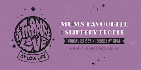 STRANGELOVE #17  // Mums Favourite + Slippery People tickets