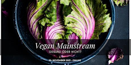 Vegan Mainstream: Gesund oder nicht? Tickets