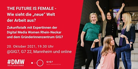"""THE FUTURE IS FEMALE - Wie sieht die """"neue"""" Welt der Arbeit aus? Tickets"""