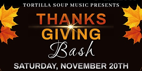 Thanksgiving Bash with Tortilla Soup! tickets