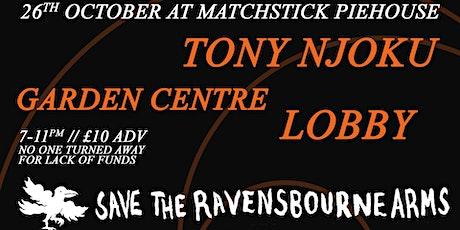 Save the Ravensbourne Arms w/  Tony Njoku + Garden Centre + Lobby tickets