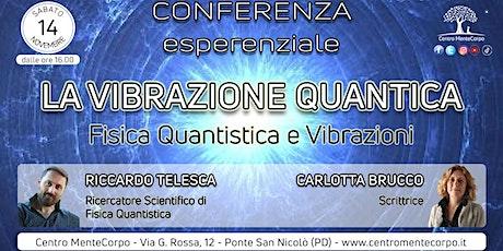 Conferenza Esperenziale - LA VIBRAZIONE QUANTICA biglietti