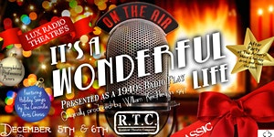 "RTC's ""It's A Wonderful Life"" presented as a 1940's..."