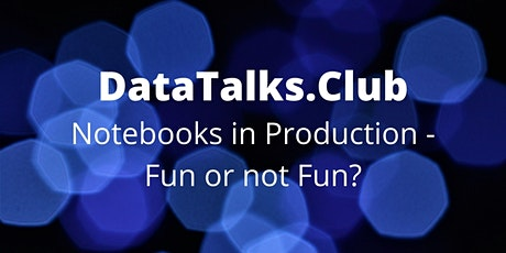 Notebooks in Production - Fun or not Fun? tickets