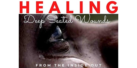 Healing Deep Seated Wounds from the Inside Out tickets