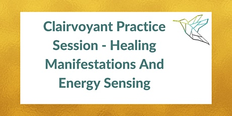 Clairvoyant Practice Session - Healing Manifestations And Energy Sensing tickets