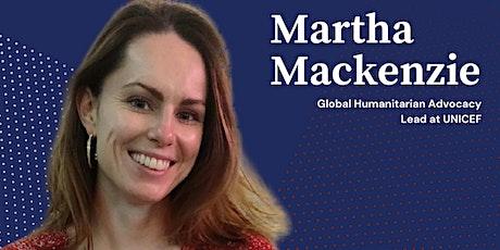 Talk with Martha Mackenzie -Global Humanitarian Advocacy Lead at UNICEF tickets