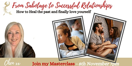From Sabotage to Successful Relationships, Heal your Past & Love Yourself tickets