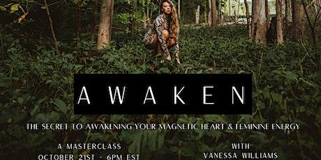 Awaken - The Secret to Awakening your Magnetic Heart & Feminine energy tickets