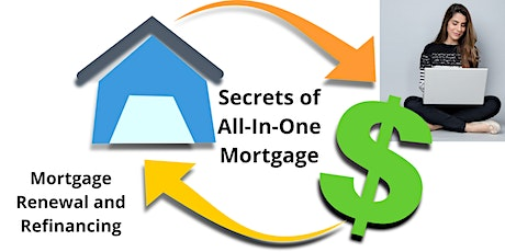 Mortgage Renewal and Refinancing. Secrets of All-In-One Mortgage. tickets
