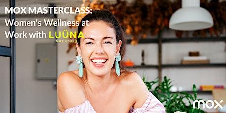 Mox Masterclass: Women's Wellness with LUÜNA naturals tickets