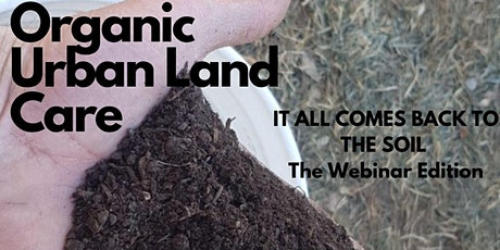 Organic Urban Land Care - It All Comes Back To The Soil tickets
