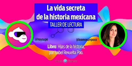 Taller de lectura- La vida secreta de la historia mexicana, 1° sesión entradas