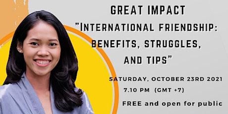 "GREAT IMPACT ""International friendship: benefits, struggles, and tips"" entradas"