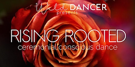 Rising Rooted - Ceremonial Conscious Dance tickets