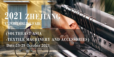 Zhejiang Export Online Fair(Southeast Asia-Textile Machinery & Accessories) tickets