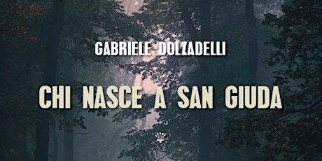 "Presentazioni Labò • ""Chi nasce a San Giuda"" di Gabriele Dolzadelli biglietti"