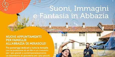 Suoni, immagini e fantasia all'Abbazia di Mirasole biglietti