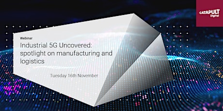 Industrial 5G Uncovered: spotlight on manufacturing and logistics tickets