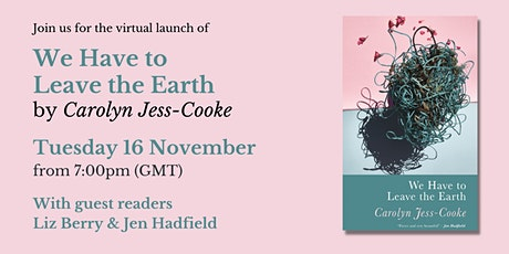 Carolyn Jess-Cooke – Launch of We Have To Leave The Earth tickets