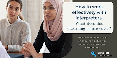 Launch event 2 for NEW course: 'How to work effectively with Interpreters' tickets
