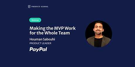 Webinar: Making the MVP Work for the Whole Team by PayPal Product Leader tickets