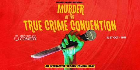 Murder at the True Crime Convention - 31st October - Streaming Tickets tickets