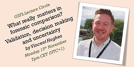 GSFL Lecture - What really matters in forensic comparison? (Vincent Hughes) tickets