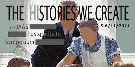 "IAAS Postgraduate  Virtual Symposium 2021: ""The (Hi)stories We Create"" tickets"